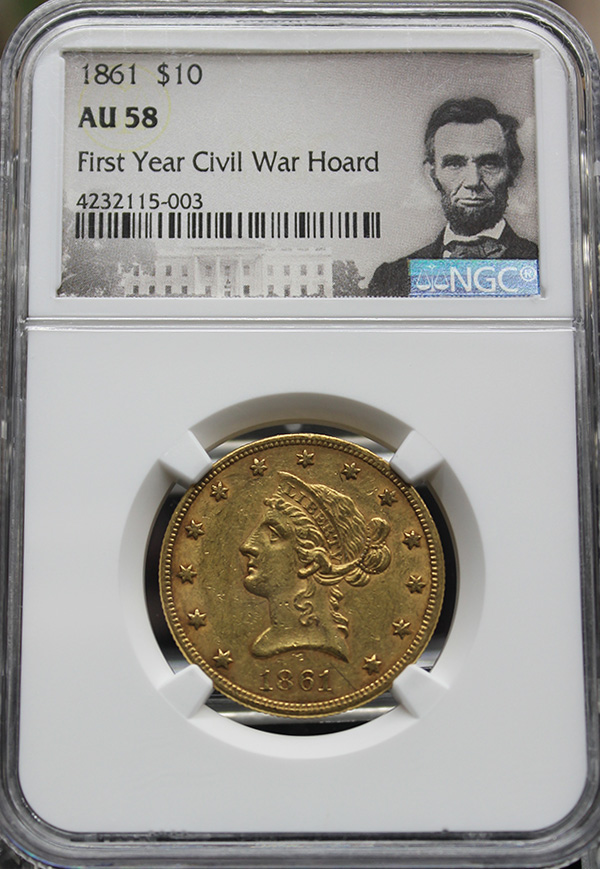 1861 $10 NGC AU58 FIRST YEAR CIVIL WAR HOARD